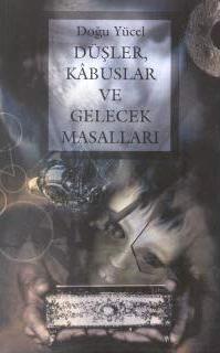 Düşler, Kabuslar ve Gelecek Masalları 1_baskı_2000- Doğu Yücel
