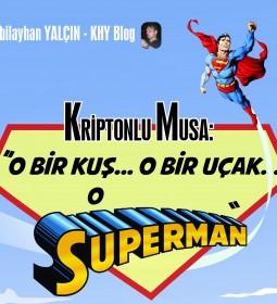 Kriptonlu Musa - O Bir Kus O Bir Ucak O Bir Superman8